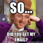 So, did you get my email?